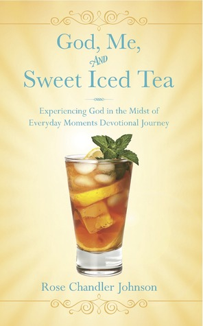 God, Me and Sweet Iced Tea by Rose Chandler Johnson