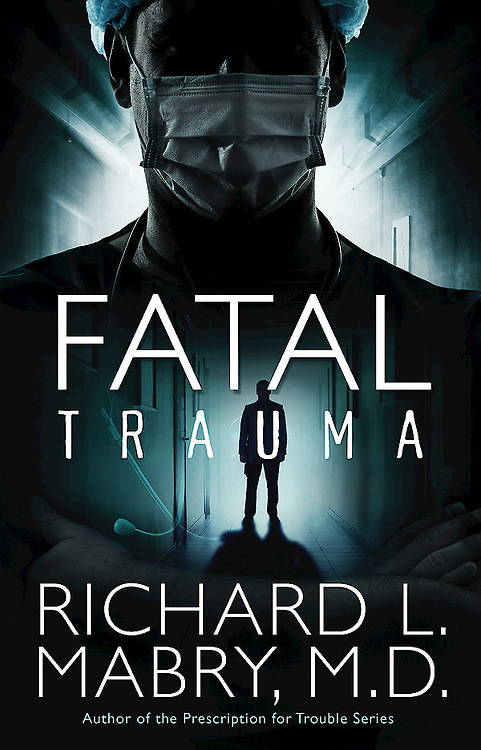 Fatal Trauma by Richard L. Mabry, M.D.