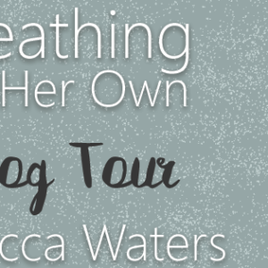 Breathing on Her Own Blog Tour