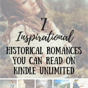 7 Inspirational Historical Romances You Can Read on Kindle Unlimited